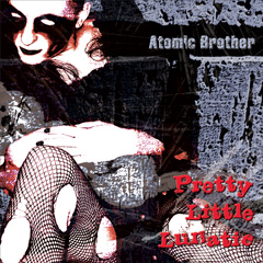 Pretty Little Lunatic by Atomic Brother